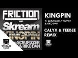 Friction &amp Skream - Kingpin ft Scrufizzer, P Money &amp Riko Dan (Calyx &amp Teebee remix)