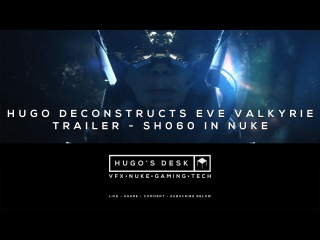 Hugo Deconstructs - Eve Valkyrie HTC Vive Trailer - Nuke Compositing - Tutorial - 4K