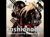Fashionable --- Dutch &amp Electro House Mix ( от PLANBEERa )