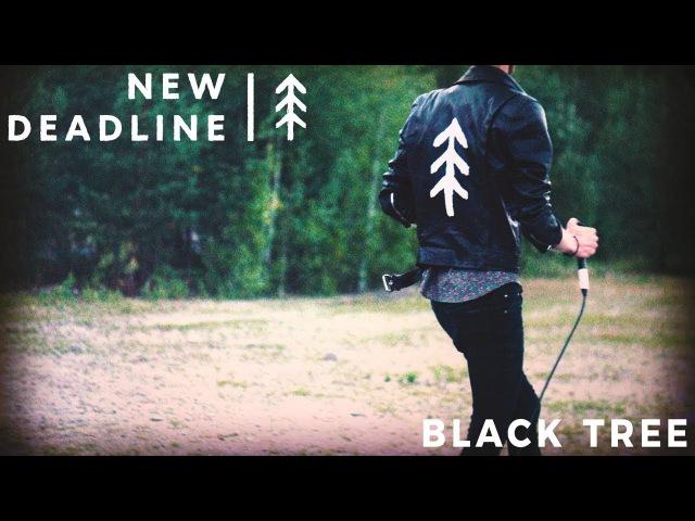 NEW DEADLINE - Black Tree (Official Video)