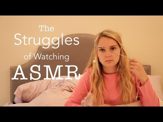 The Struggles of Watching ASMR