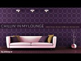 Chillin' In My Lounge Deep House &amp Lounge Beats Set 2017 Mixed By Johnny M
