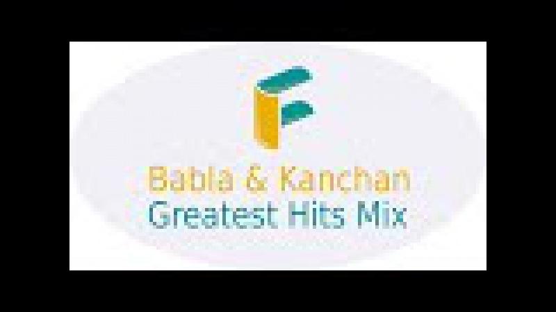Babla Kanchan Greatest Hits Mix