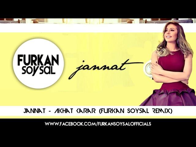 Jannat - Akhat Karar (Furkan Soysal Remix)