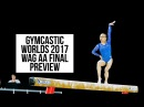 GYMCASTIC WORLDS 2017 PREVIEW - DAY 4 - WAG AA FINAL
