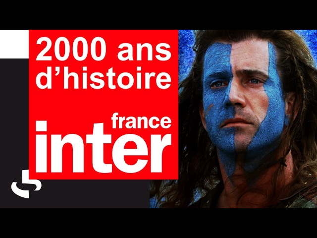 WILLIAM WALLACE (« BRAVEHEART ») | 2000 ANS D'HISTOIRE | FRANCE INTER