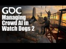 Helping It All Emerge Managing Crowd AI in Watch Dogs 2