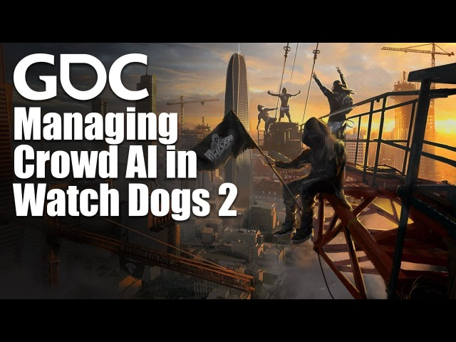 Helping It All Emerge: Managing Crowd AI in Watch Dogs 2