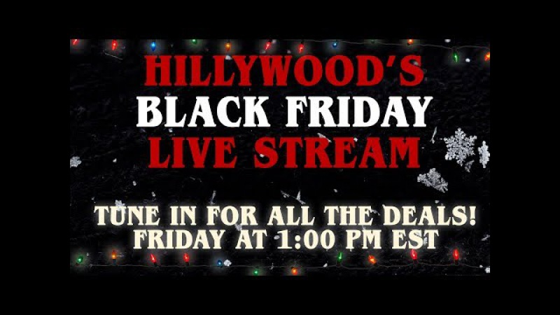 LIVE - HILLYWOOD'S BLACK FRIDAY SPECIAL!
