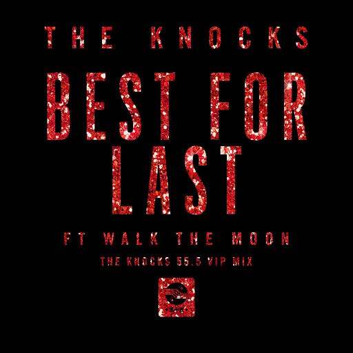 The Knocks альбом Best For Last (feat. Walk The Moon) [The Knocks 55.5 VIP Mix]