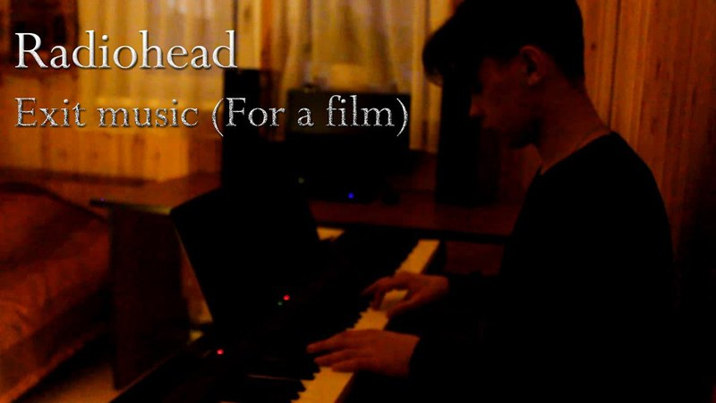 Radiohead - Exit music (For a Film) (piano cover)