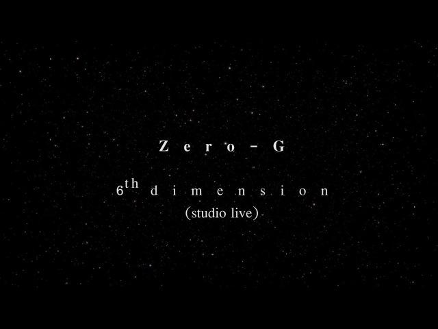 Zero-G - 6th dimension (studio live)