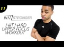 30 Min HIIT Total Body Upper Focus HIIT Workout HIIT STRONGER Day 11