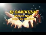 Dj GAMBIT(UA) - Miracle Night (Album Mix IRDA 2017)