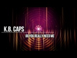 K.B.Caps - Do You Really Need Me - RMX