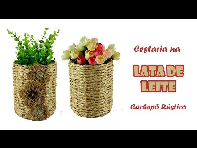 Lata de Leite com Cestaria (ARTESANATO, DIY, RECICLAGEM)