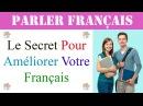 Le secret pour améliorer votre français : 260 dialogues en français facile à comprendre