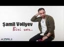 Shamil Veliyev Biri var 2018