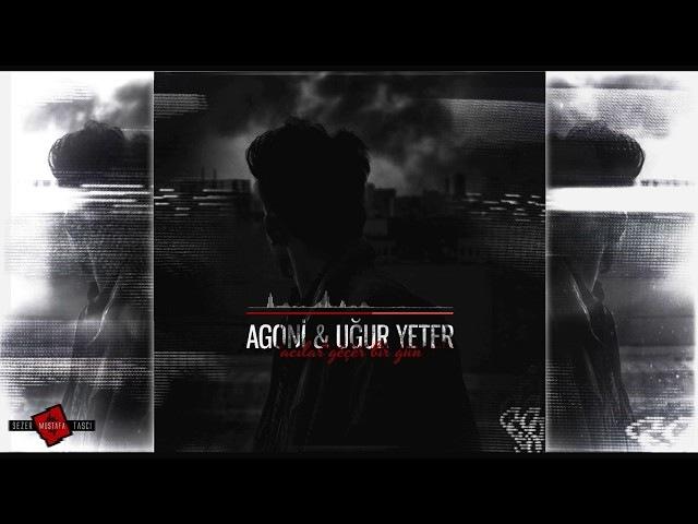 Agoni ft. Uğur Yeter - Acılar Geçer Bir Gün (2018)