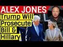 Alex Jones: Trump Will Prosecute Bill & Hillary Clinton