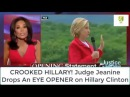 ĆŘÓÓKĚÐ HILLARY! Judge Jeanine DrȮps An EYE OPENER on Hillary Clinton