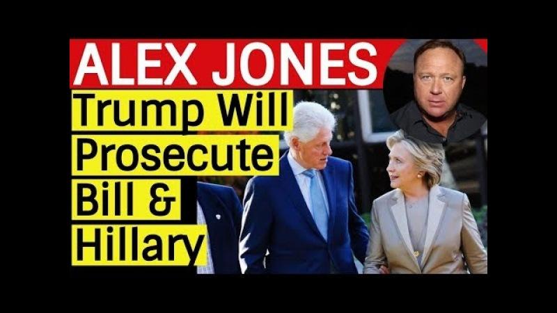Alex Jones: Trump Will Prosecute Bill Hillary Clinton