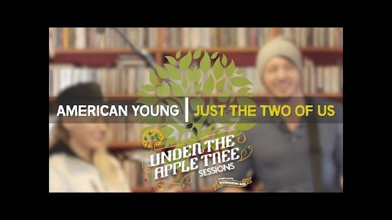 American Young - 'Just The Two Of Us' (Bill Withers cover) | UNDER THE APPLE TREE
