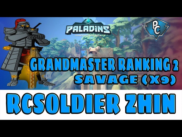 RCSoldier Zhin Ranked - SAVAGE (X9) - Grand Master Ranking 2 - Paladins Competitive 288