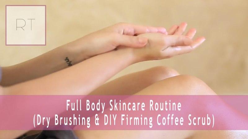 Full Body Skincare Routine (Dry Brushing DIY Firming Coffee Scrub)   Rachel Talbott