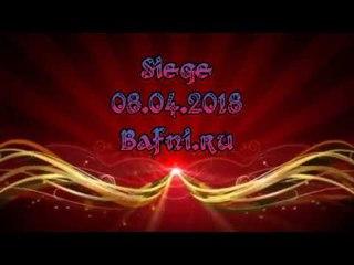 Bafni.ru Siege 08.04.2018 by Hebi (Youtube 720HD)