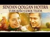 Sendan Qolgan Hotira (ozbek tilida turk kino)HD Primyera