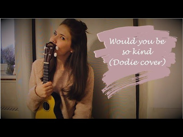 Would you be so kind (Dodie Clark cover)