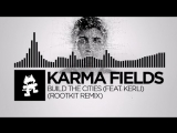 Karma Fields - Build The Cities (feat. Kerli) (Rootkit Remix)