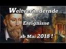 ∞ ACHTUNG! Weltverändernde Ereignisse ab Mai 2018 durch eindeutige Hinweise von Nostradamus!