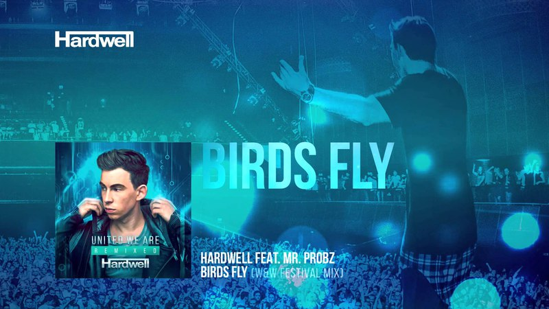 Hardwell feat. Mr. Probz - Birds Fly (WW Festival Mix) [FULL] [UWAREMIXED 1415]