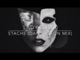 Lady GaGa - STACHE ( DAN EASTON MIX)