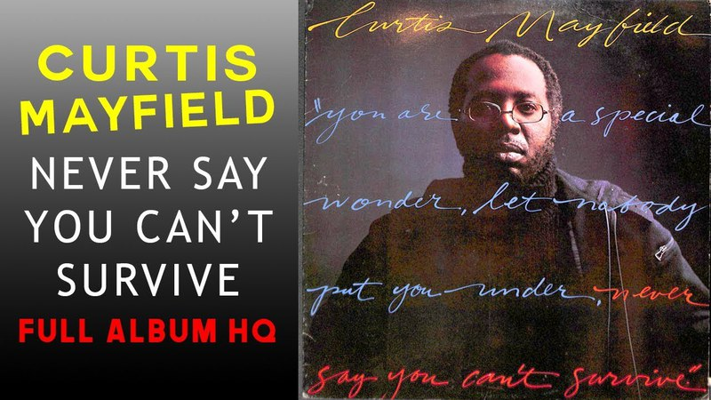 FUNK SOUL Curtis Mayfield - Never Say You Can't Survive (Full Album HQ remastered)