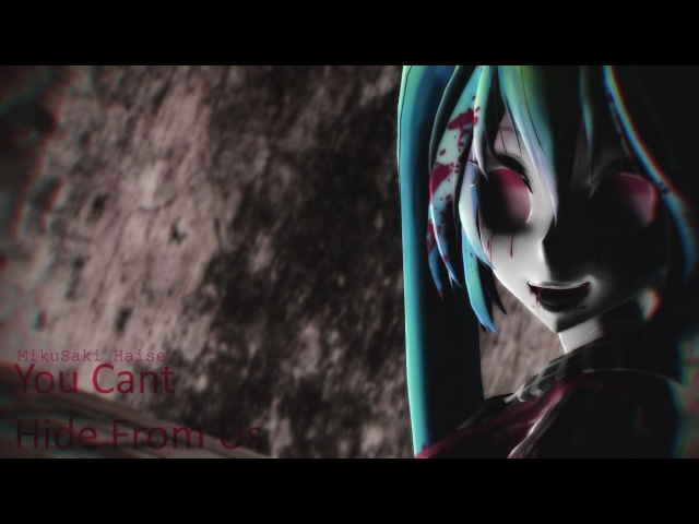 【MMD】You Can't Hide From Us