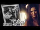 I lived elena gilbert tribute