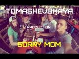 Tomashevskaya production - SORRY MOM / Good bye Marco Polo