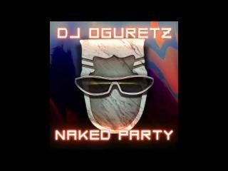 DJ Oguretz — Naked Party (Audio) Free Download