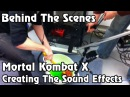 Mortal Kombat X - Behind The Scenes - Creating The Sound Effects [Dream of the gamer]