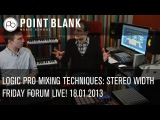 Logic Pro Mixing Techniques - Stereo Width - Friday Forum Live! 18.01.13