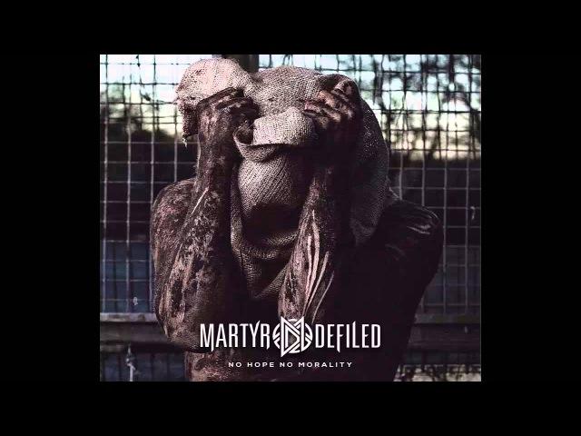 Martyr Defiled - No Hope. No Morality