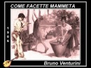 Come facette mammeta - Bruno Venturini -