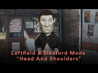 Leftfield Sleaford Mods - Head And Shoulders