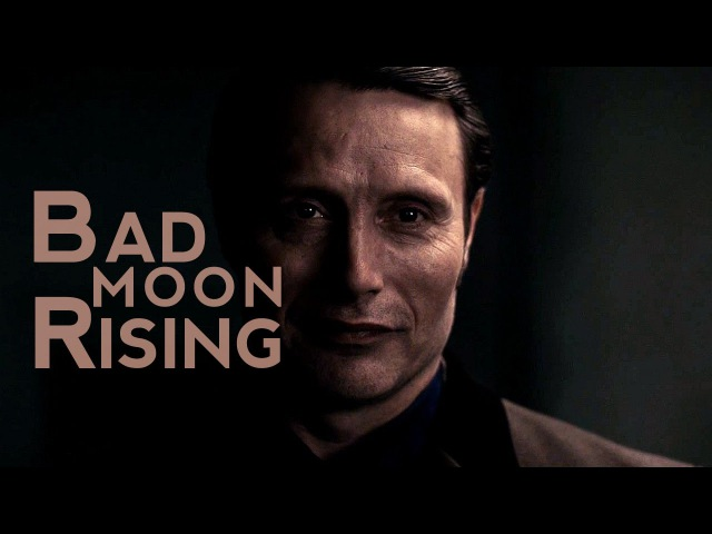 Hannibal || Bad Moon Rising