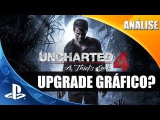 POLÊMICA! - Uncharted 4: Downgrade ou Upgrade nos Gráficos? Confira a Super Análise e a Comparação