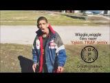 Wiggle Wiggle - Gypsy Rapper ( Yakim Trap Remix )
