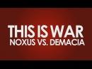 Falconshield This Is War Noxus vs Demacia *COLLAB*